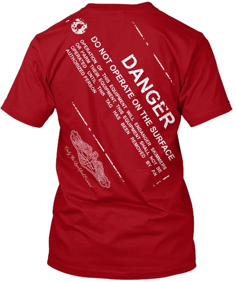 Danger - Do Not Operate On The Surface T-Shirt